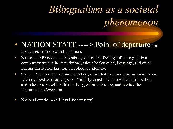 Bilingualism as a societal phenomenon • NATION STATE ----> Point of departure for •