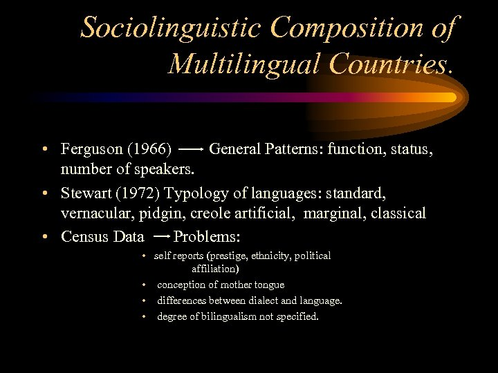 Sociolinguistic Composition of Multilingual Countries. • Ferguson (1966) General Patterns: function, status, number of