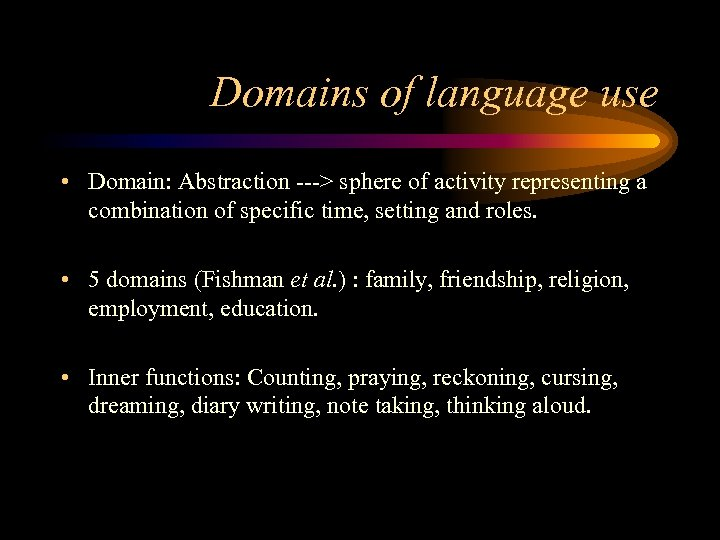Domains of language use • Domain: Abstraction ---> sphere of activity representing a combination