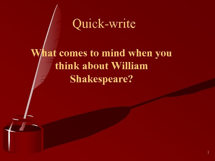 Quick-write What comes to mind when you think about William Shakespeare? 1