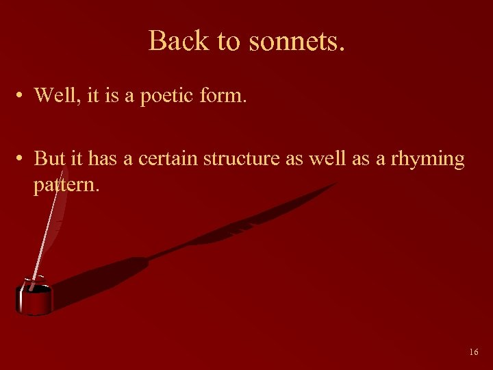 Back to sonnets. • Well, it is a poetic form. • But it has