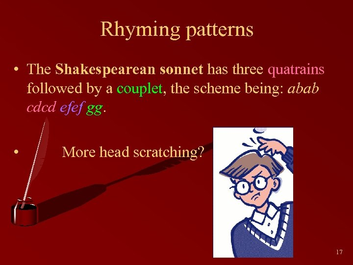 Rhyming patterns • The Shakespearean sonnet has three quatrains followed by a couplet, the