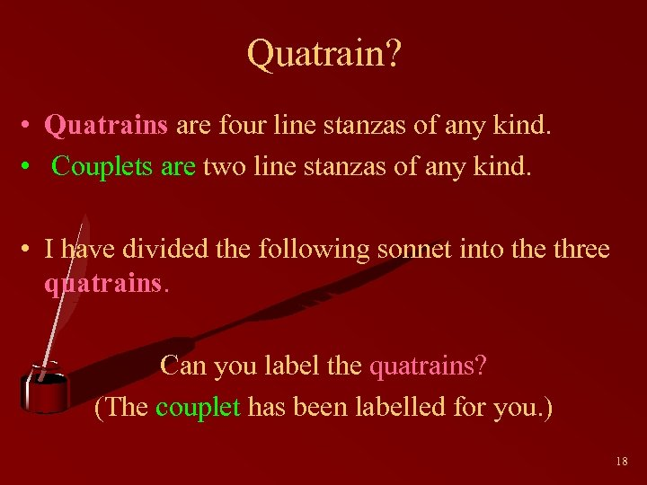 Quatrain? • Quatrains are four line stanzas of any kind. • Couplets are two