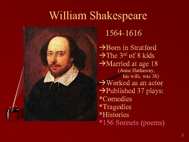 William Shakespeare 1564 -1616 Born in Stratford The 3 rd of 8 kids Married