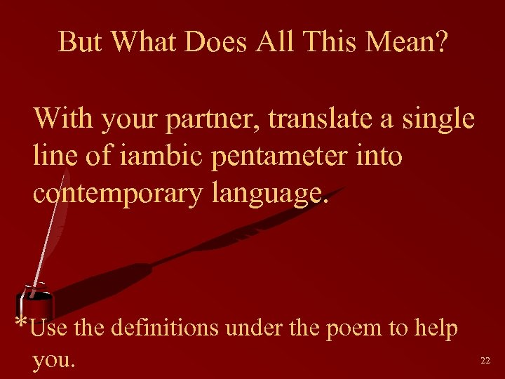 But What Does All This Mean? With your partner, translate a single line of