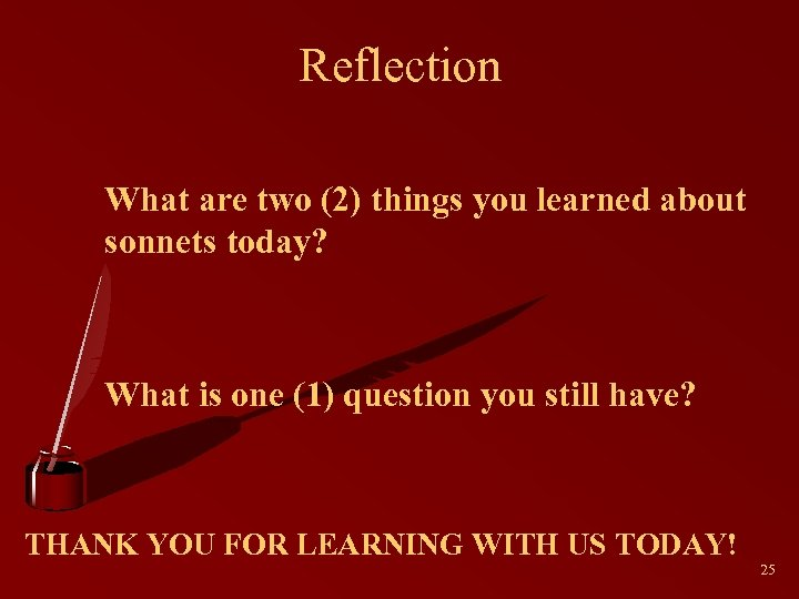 Reflection What are two (2) things you learned about sonnets today? What is one