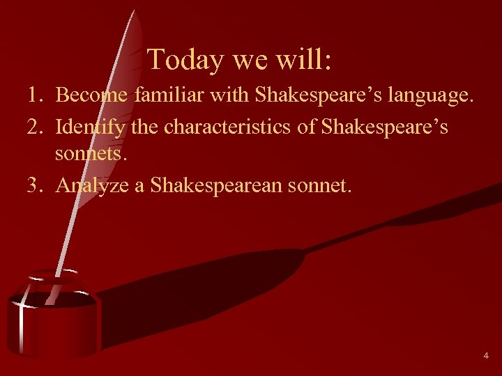 Today we will: 1. Become familiar with Shakespeare's language. 2. Identify the characteristics of