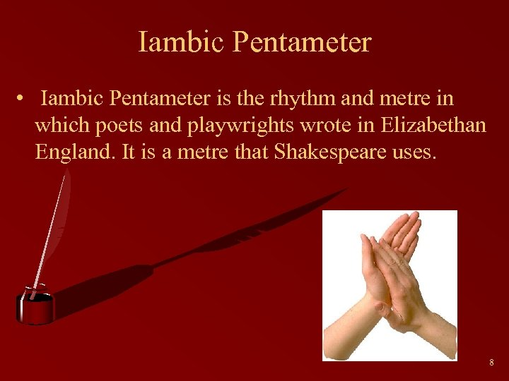 Iambic Pentameter • Iambic Pentameter is the rhythm and metre in which poets and