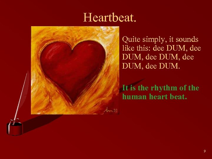 Heartbeat. • Quite simply, it sounds like this: dee DUM, dee DUM. • It
