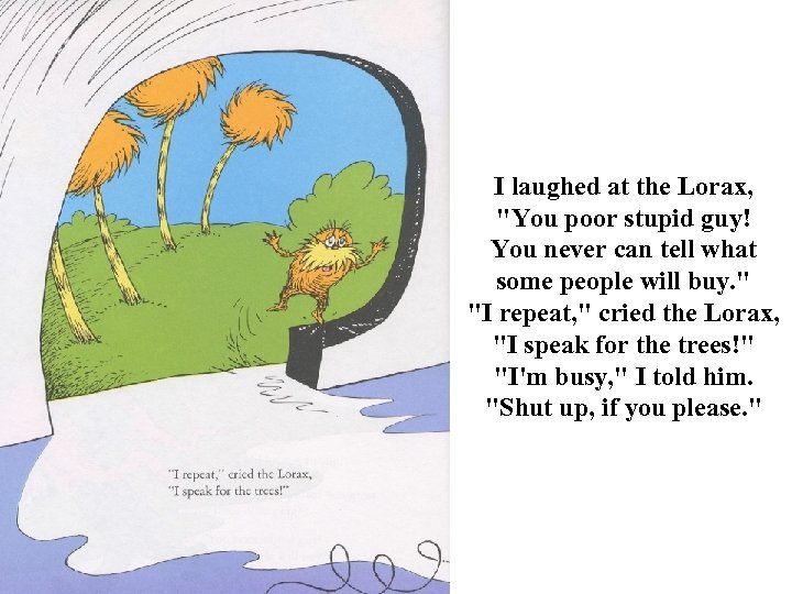 I laughed at the Lorax,