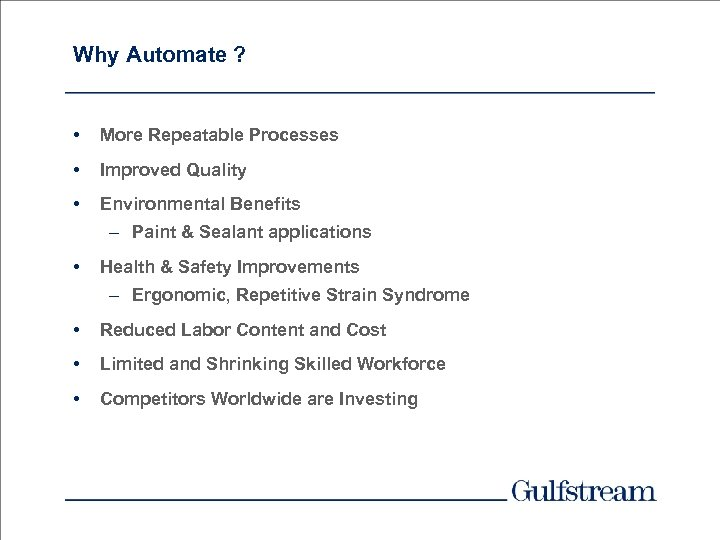 Why Automate ? • More Repeatable Processes • Improved Quality • Environmental Benefits –
