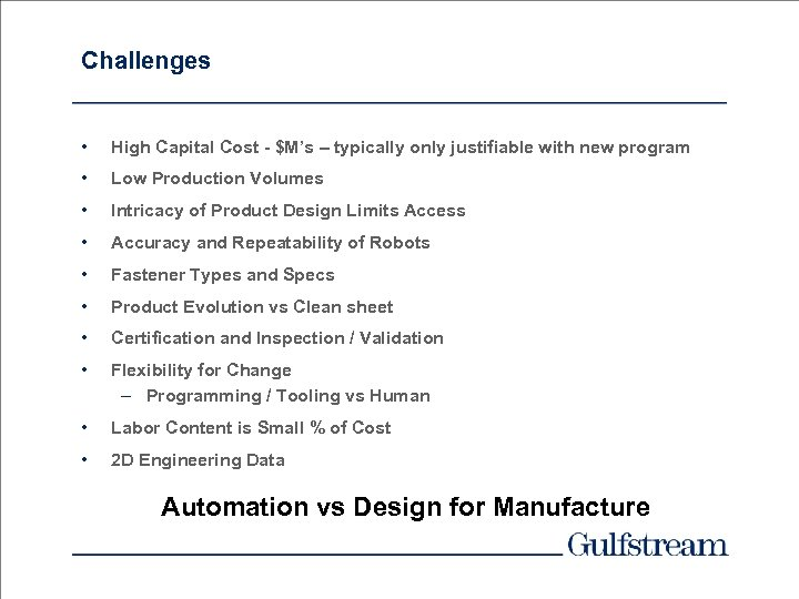 Challenges • High Capital Cost - $M's – typically only justifiable with new program