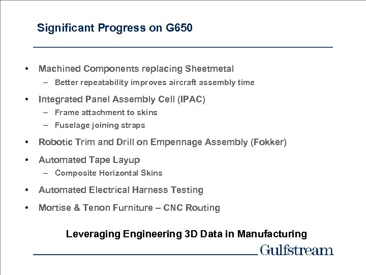 Significant Progress on G 650 • Machined Components replacing Sheetmetal – Better repeatability improves
