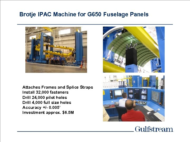 Brotje IPAC Machine for G 650 Fuselage Panels Attaches Frames and Splice Straps Install