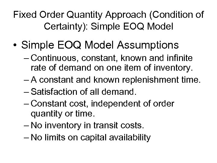 Fixed Order Quantity Approach (Condition of Certainty): Simple EOQ Model • Simple EOQ Model