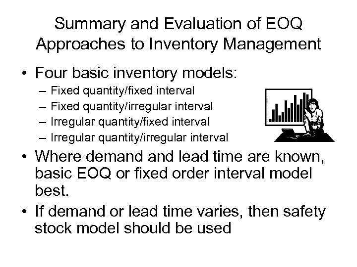 Summary and Evaluation of EOQ Approaches to Inventory Management • Four basic inventory models: