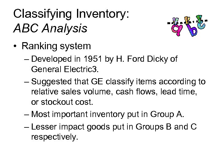 Classifying Inventory: ABC Analysis • Ranking system – Developed in 1951 by H. Ford