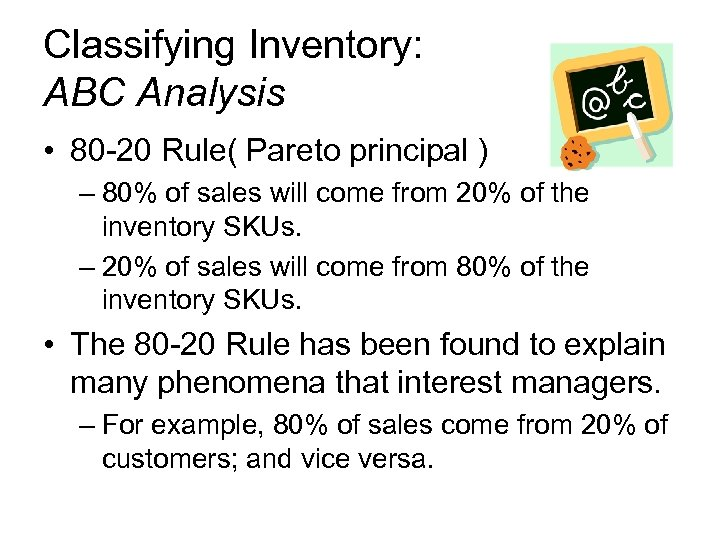 Classifying Inventory: ABC Analysis • 80 -20 Rule( Pareto principal ) – 80% of