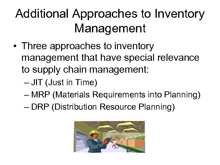 Additional Approaches to Inventory Management • Three approaches to inventory management that have special