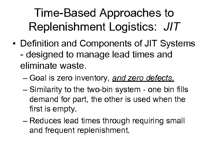 Time-Based Approaches to Replenishment Logistics: JIT • Definition and Components of JIT Systems -