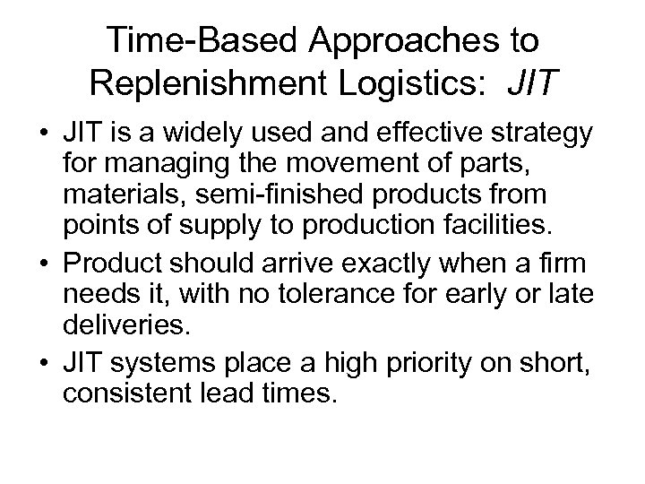 Time-Based Approaches to Replenishment Logistics: JIT • JIT is a widely used and effective