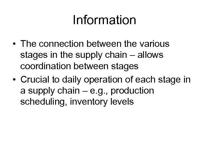Information • The connection between the various stages in the supply chain – allows