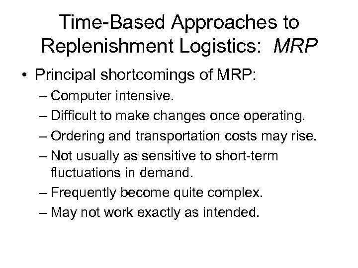 Time-Based Approaches to Replenishment Logistics: MRP • Principal shortcomings of MRP: – Computer intensive.