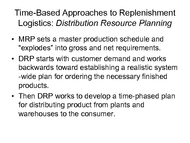 Time-Based Approaches to Replenishment Logistics: Distribution Resource Planning • MRP sets a master production