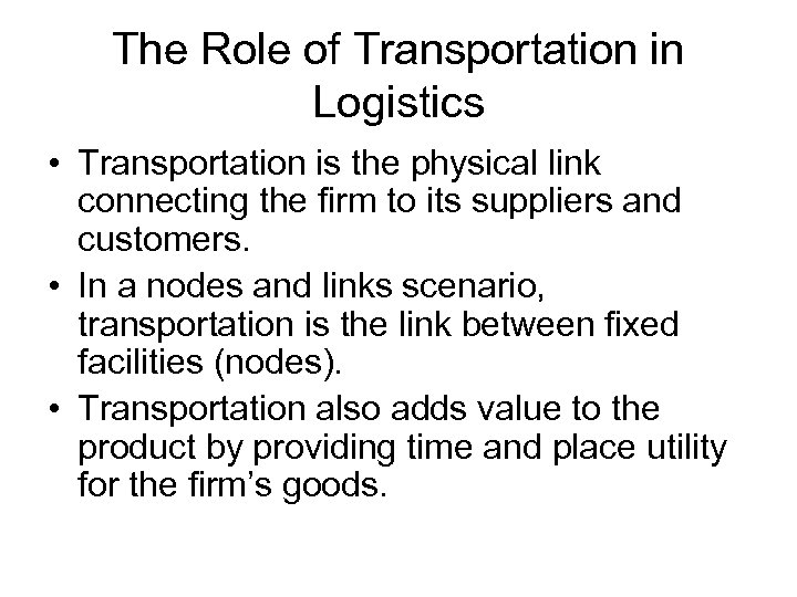 The Role of Transportation in Logistics • Transportation is the physical link connecting the