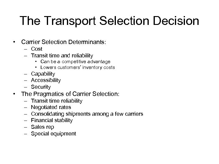 The Transport Selection Decision • Carrier Selection Determinants: – Cost – Transit time and