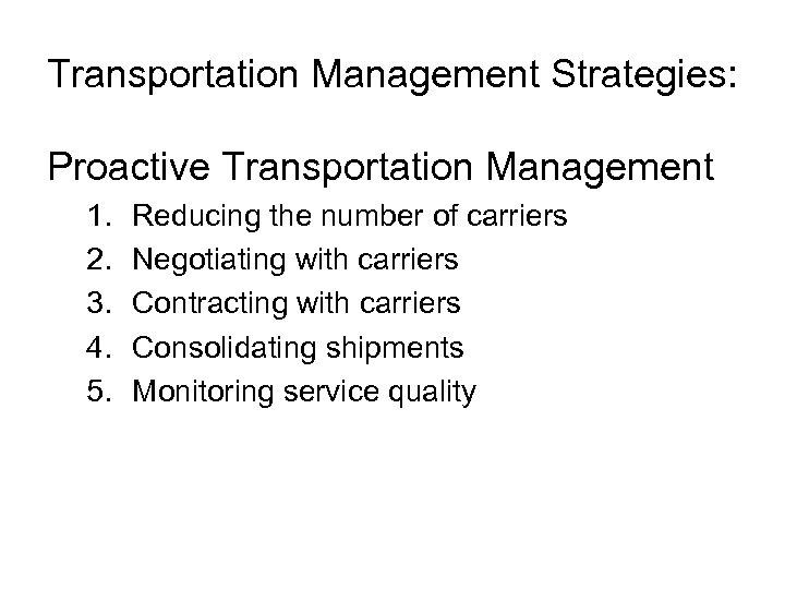 Transportation Management Strategies: Proactive Transportation Management 1. 2. 3. 4. 5. Reducing the number