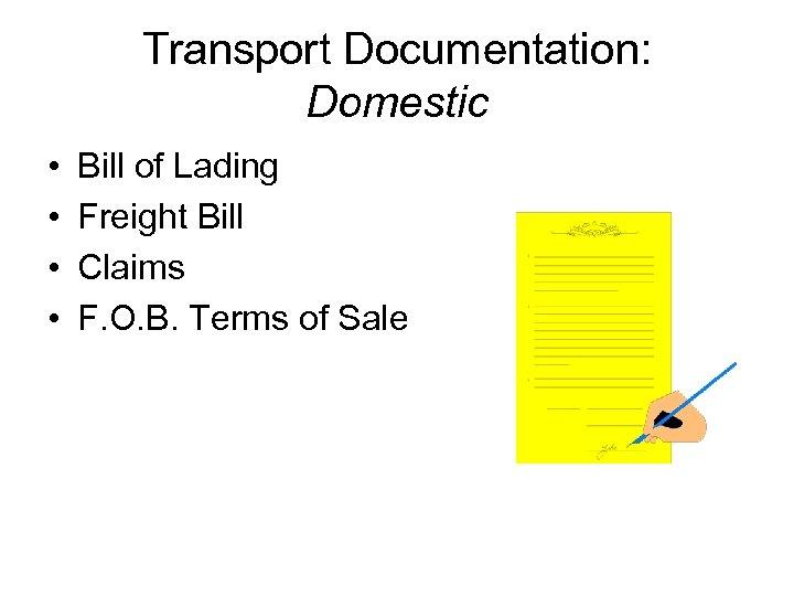 Transport Documentation: Domestic • • Bill of Lading Freight Bill Claims F. O. B.