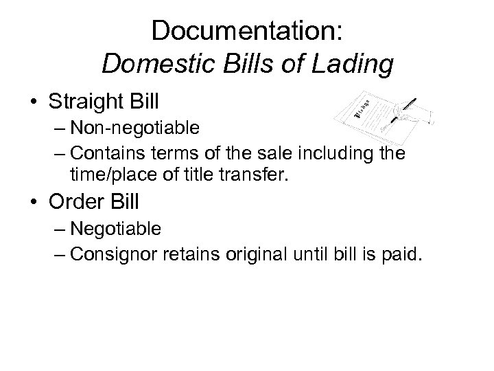 Documentation: Domestic Bills of Lading • Straight Bill – Non-negotiable – Contains terms of