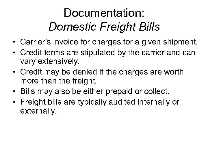 Documentation: Domestic Freight Bills • Carrier's invoice for charges for a given shipment. •