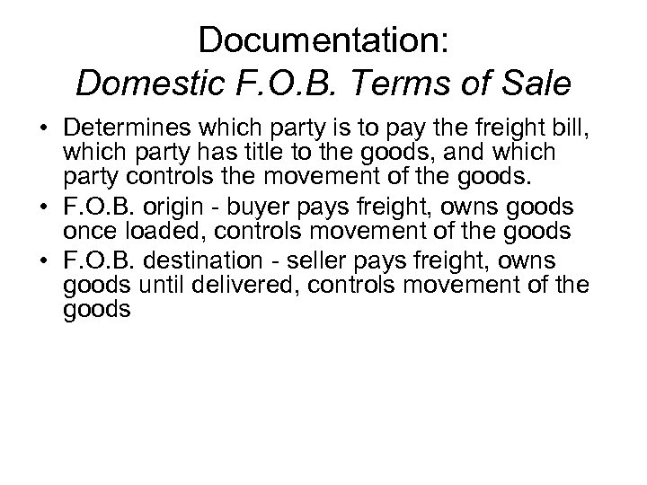 Documentation: Domestic F. O. B. Terms of Sale • Determines which party is to