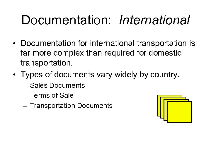 Documentation: International • Documentation for international transportation is far more complex than required for