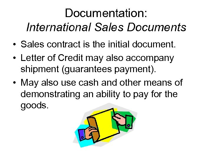 Documentation: International Sales Documents • Sales contract is the initial document. • Letter of