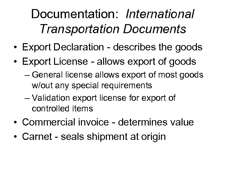Documentation: International Transportation Documents • Export Declaration - describes the goods • Export License