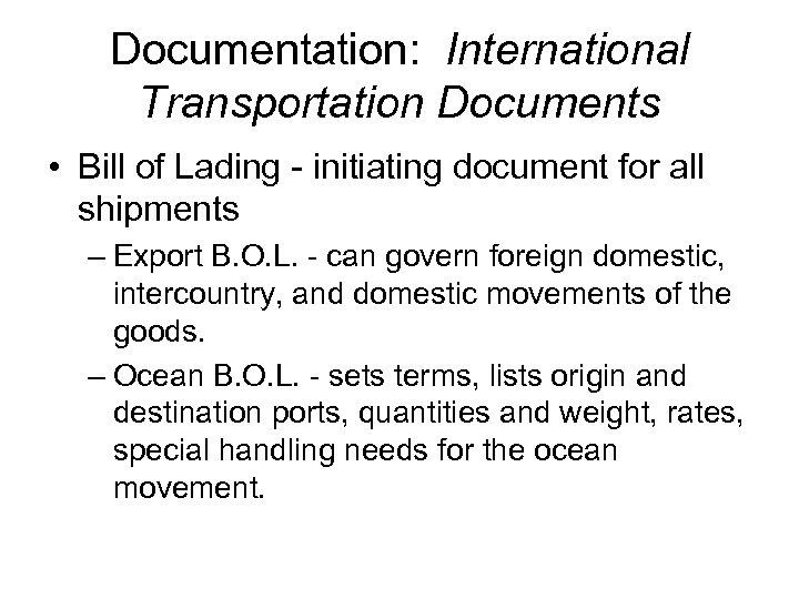 Documentation: International Transportation Documents • Bill of Lading - initiating document for all shipments