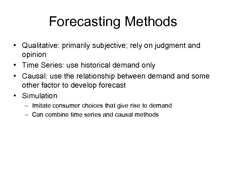 Forecasting Methods • Qualitative: primarily subjective; rely on judgment and opinion • Time Series:
