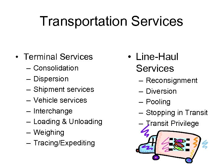 Transportation Services • Terminal Services – – – – Consolidation Dispersion Shipment services Vehicle