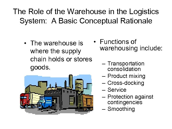 The Role of the Warehouse in the Logistics System: A Basic Conceptual Rationale •