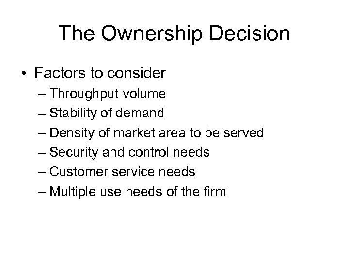 The Ownership Decision • Factors to consider – Throughput volume – Stability of demand