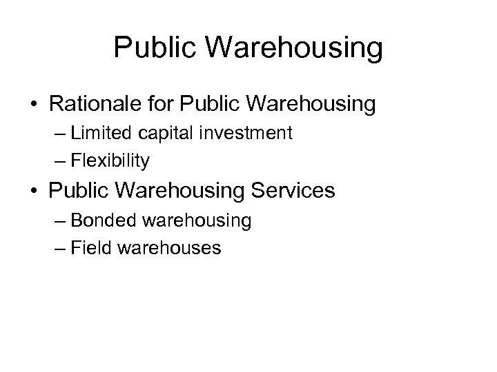 Public Warehousing • Rationale for Public Warehousing – Limited capital investment – Flexibility •