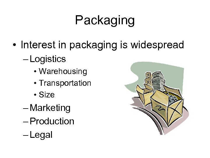 Packaging • Interest in packaging is widespread – Logistics • Warehousing • Transportation •