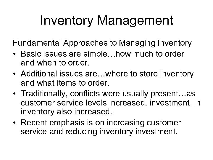Inventory Management Fundamental Approaches to Managing Inventory • Basic issues are simple…how much to