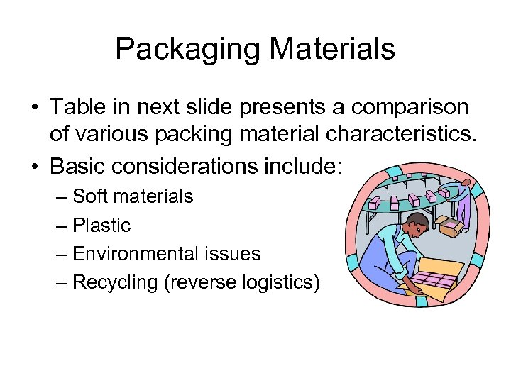 Packaging Materials • Table in next slide presents a comparison of various packing material