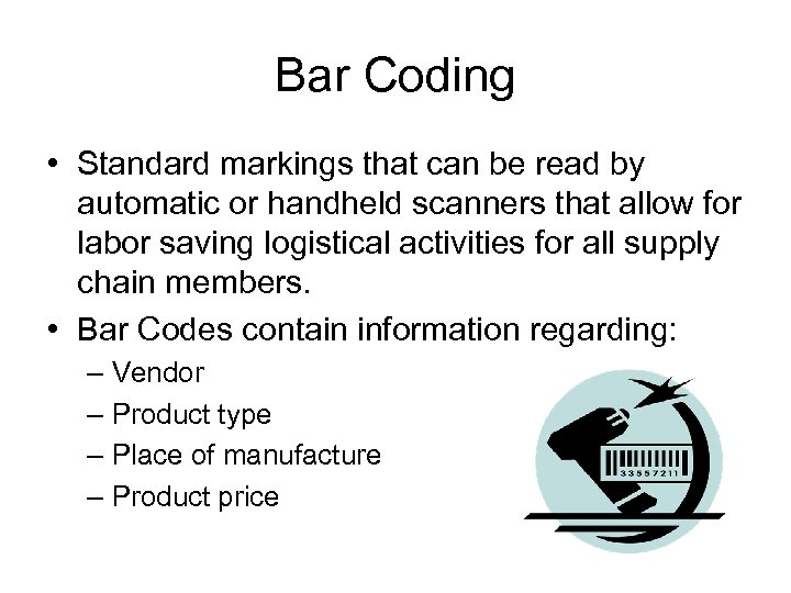 Bar Coding • Standard markings that can be read by automatic or handheld scanners
