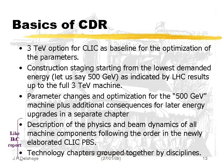 Basics of CDR • 3 Te. V option for CLIC as baseline for the
