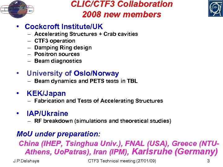 CLIC/CTF 3 Collaboration 2008 new members • Cockcroft Institute/UK – – – • Accelerating